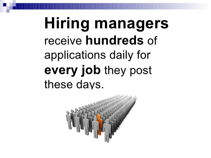 Hiring managers  receive  hundreds  of applications daily for  every job  they post these days.