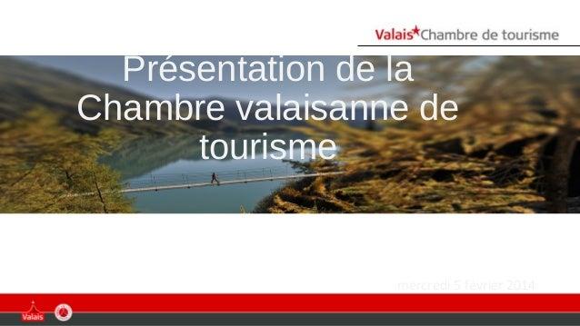 mercredi 5 février 2014 Présentation de la Chambre valaisanne de tourisme