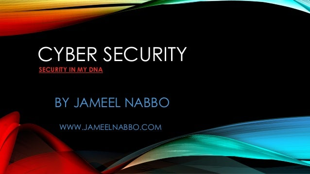 CYBER SECURITY SECURITY IN MY DNA BY JAMEEL NABBO WWW.JAMEELNABBO.COM