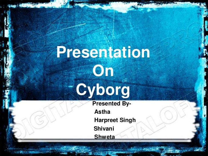 Presentation    On  Cyborg    Presented By-    Astha    Harpreet Singh    Shivani     Shweta