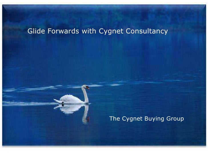 Glide Forwards with Cygnet Consultancy<br />The Cygnet Buying Group<br />
