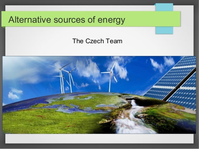 Alternative sources of energy The Czech Team