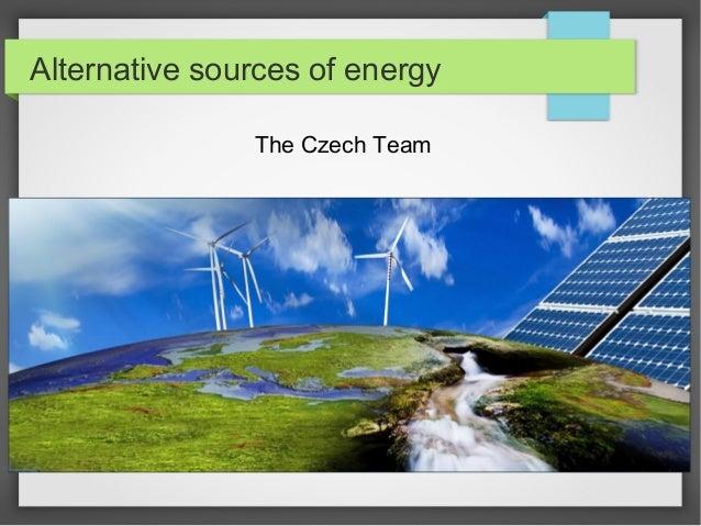 Alternative sources of energy The Czech Team