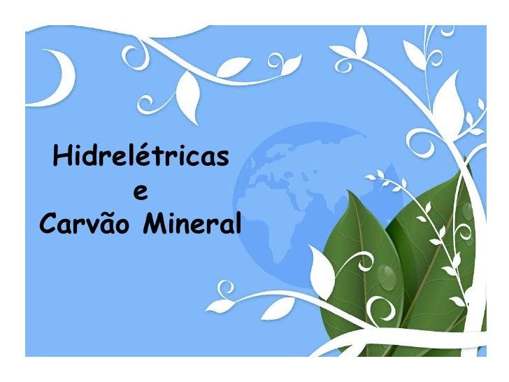 Hidrelétricas e Carvão Mineral