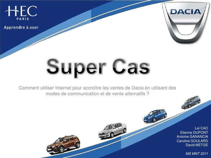 Super Cas Comment utiliser Internet pour accroître les ventes de Dacia en utilisant des modes de communication et de vente...