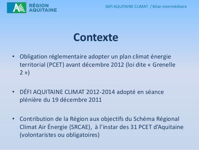 Défi AQUITAINE CLIMAT / Bilan intermédiaire  Contexte • Obligation réglementaire adopter un plan climat énergie territoria...