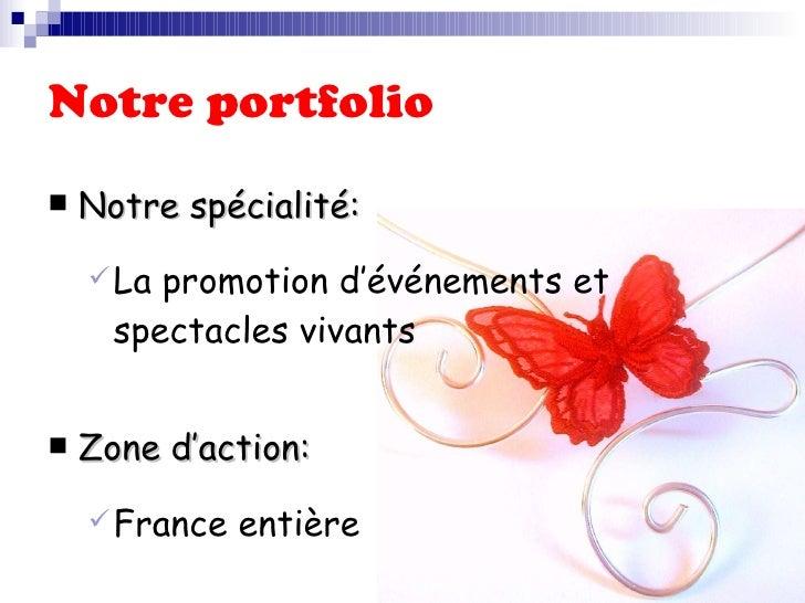 Notre portfolio <ul><li>Notre spécialité:   </li></ul><ul><ul><li>La promotion d'événements et spectacles vivants </li></u...