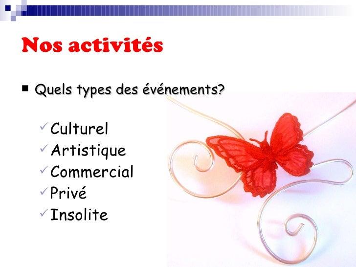 Nos activités <ul><li>Quels types des événements? </li></ul><ul><ul><li>Culturel </li></ul></ul><ul><ul><li>Artistique  </...