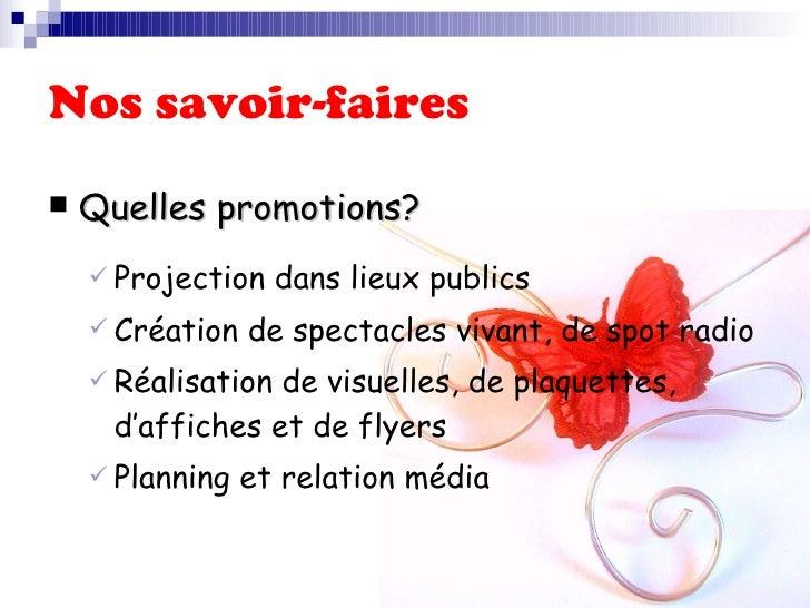 Nos savoir-faires <ul><li>Quelles promotions? </li></ul><ul><ul><li>Projection dans lieux publics </li></ul></ul><ul><ul><...