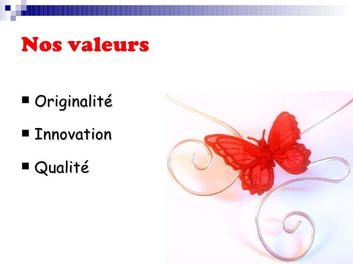 Nos valeurs   <ul><li>Originalité  </li></ul><ul><li>Innovation  </li></ul><ul><li>Qualité </li></ul>
