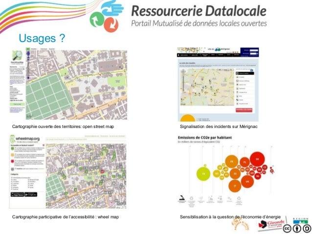 Usages ?  Cartographie ouverte des territoires: open street map  Signalisation des incidents sur Mérignac  Cartographie pa...