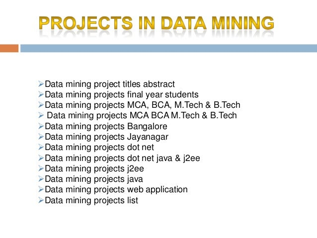 m tech thesis on data mining The topics for the mtech thesis vary from field to field among the most attractive ones it is important to mention the following you're welcome to cover in your mtech thesis: the application of data mining methods in diabetes prediction.