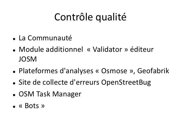 Contrôle qualité   La Communauté   Module additionnel « Validator » éditeur    JOSM   Plateformes danalyses « Osmose »,...