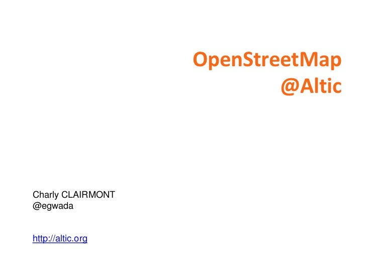 OpenStreetMap                           @AlticCharly CLAIRMONT@egwadahttp://altic.org