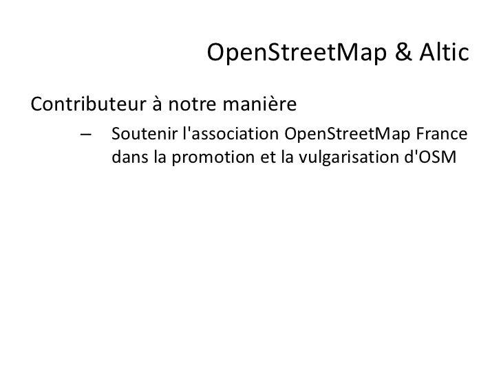 OpenStreetMap & AlticContributeur à notre manière     –   Soutenir lassociation OpenStreetMap France         dans la promo...