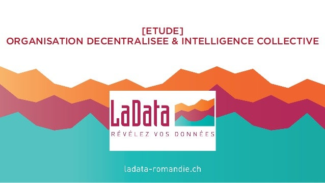 [ETUDE] ORGANISATION DECENTRALISEE & INTELLIGENCE COLLECTIVE