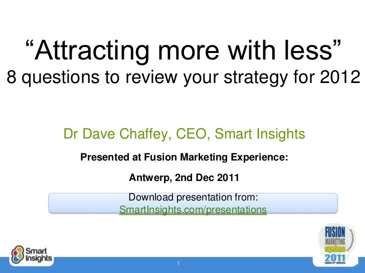 """Attracting more with less""8 questions to review your strategy for 2012       Dr Dave Chaffey, CEO, Smart Insights        ..."