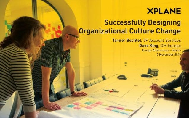 XPLANE | 1XPLANE | 1XPLANE | 1XPLANE | 1XPLANE | 1 Successfully Designing Organizational Culture Change Tanner Bechtel, VP...