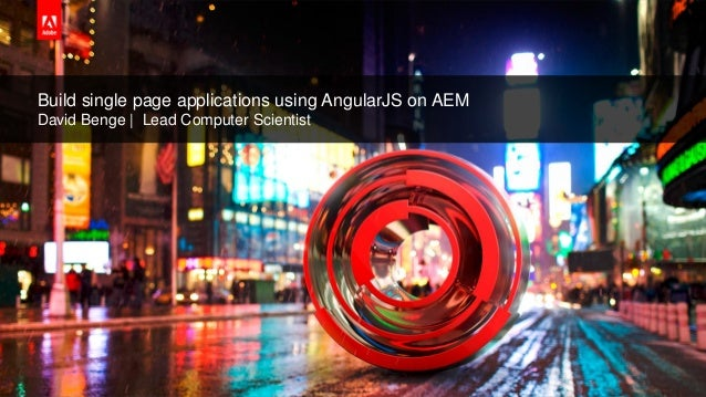 © 2015 Adobe Systems Incorporated. All Rights Reserved. Adobe Confidential. Build single page applications using AngularJS...