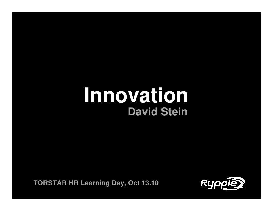 Innovation                          David Stein     TORSTAR HR Learning Day, Oct 13.10