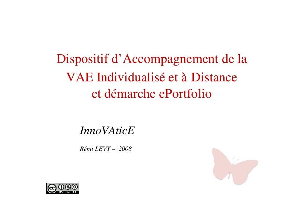 Dispositif d'Accompagnement de la  VAE Individualisé et à Distance       et démarche ePortfolio      InnoVAticE     Rémi L...