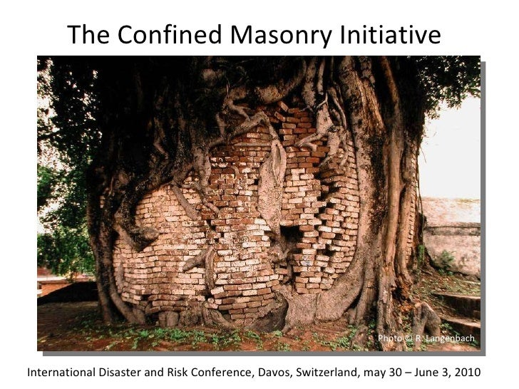 The Confined Masonry Initiative  International Disaster and Risk Conference, Davos, Switzerland, may 30 – June 3, 2010 Pho...