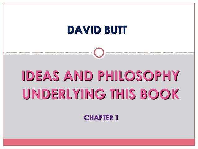 DAVID BUTTDAVID BUTTIDEAS AND PHILOSOPHYIDEAS AND PHILOSOPHYUNDERLYING THIS BOOKUNDERLYING THIS BOOKCHAPTER 1CHAPTER 1