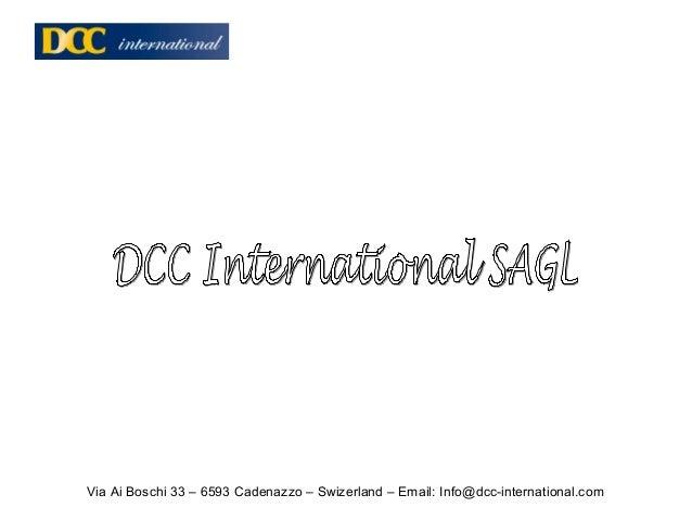 Via Ai Boschi 33 – 6593 Cadenazzo – Swizerland – Email: Info@dcc-international.com