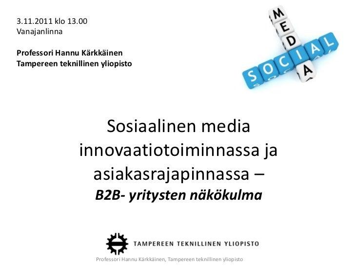 3.11.2011 klo 13.00VanajanlinnaProfessori Hannu KärkkäinenTampereen teknillinen yliopisto                    Sosiaalinen m...