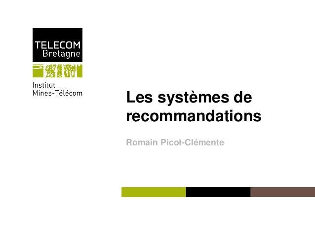 Institut Mines-Télécom Les systèmes de recommandations Romain Picot-Clémente