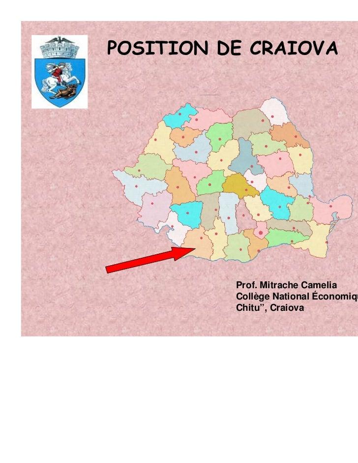 "POSITION DE CRAIOVA          Prof. Mitrache Camelia          Collège National Économique ""Gheorghe          Chitu"", Craiova"