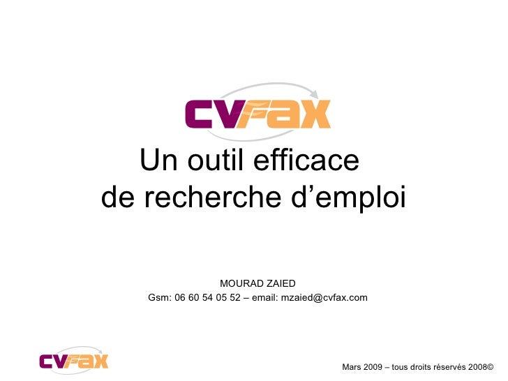 Mars 2009 – tous droits réservés 2008 © Un outil efficace  de recherche d'emploi MOURAD ZAIED Gsm: 06 60 54 05 52 – email:...