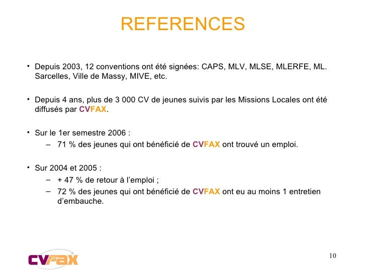 REFERENCES <ul><li>Depuis 2003, 12 conventions ont été signées: CAPS, MLV, MLSE, MLERFE, ML. Sarcelles, Ville de Massy, MI...