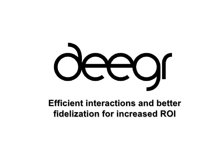 Efficient interactions and better fidelization for increased ROI
