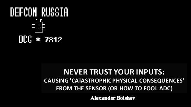 NEVERTRUSTYOURINPUTS: CAUSING'CATASTROPHICPHYSICALCONSEQUENCES' FROMTHESENSOR(ORHOWTOFOOLADC)