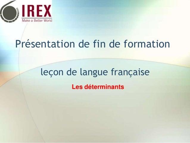 Présentation de fin de formation leçon de langue française Les déterminants
