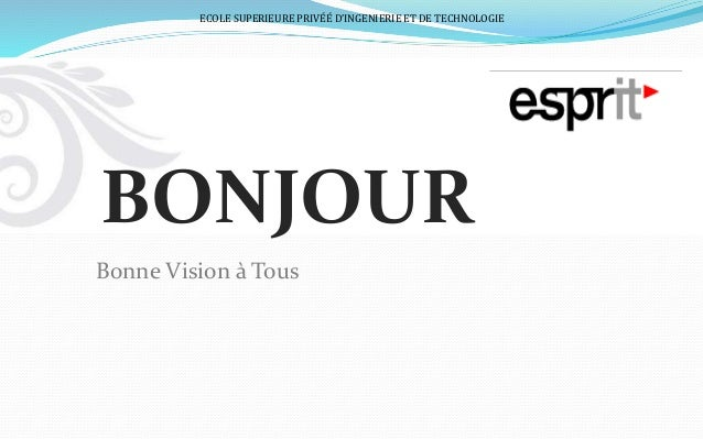Bonne Vision à Tous BONJOUR ECOLE SUPERIEURE PRIVÉÉ D'INGENIERIE ET DE TECHNOLOGIE