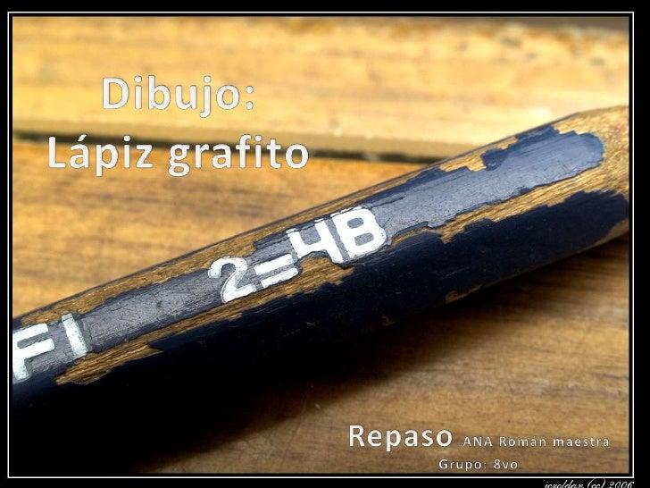 Dibujo:<br />Lápiz grafito<br />Repaso ANA Román maestra Grupo: 8vo<br />