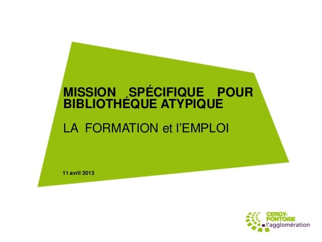 MISSION SPÉCIFIQUE POURBIBLIOTHÉQUE ATYPIQUELA FORMATION et l'EMPLOI11 avril 2013