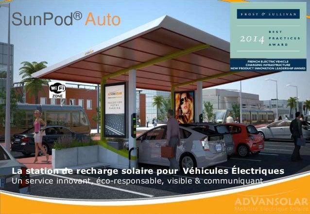 SunPod® Auto La station de recharge solaire pour Véhicules Électriques Un service innovant, éco-responsable, visible & com...