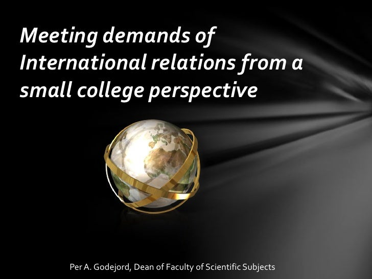Meeting demands of International relations from a small college perspective<br />Per A. Godejord, Dean of Faculty of Scien...