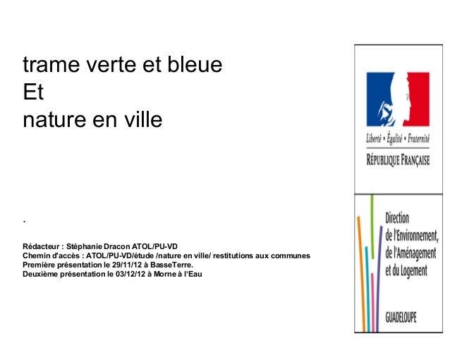 trame verte et bleue Et nature en ville . Rédacteur: Stéphanie Dracon ATOL/PU-VD Chemin d'accès : ATOL/PU-VD/étude/natur...