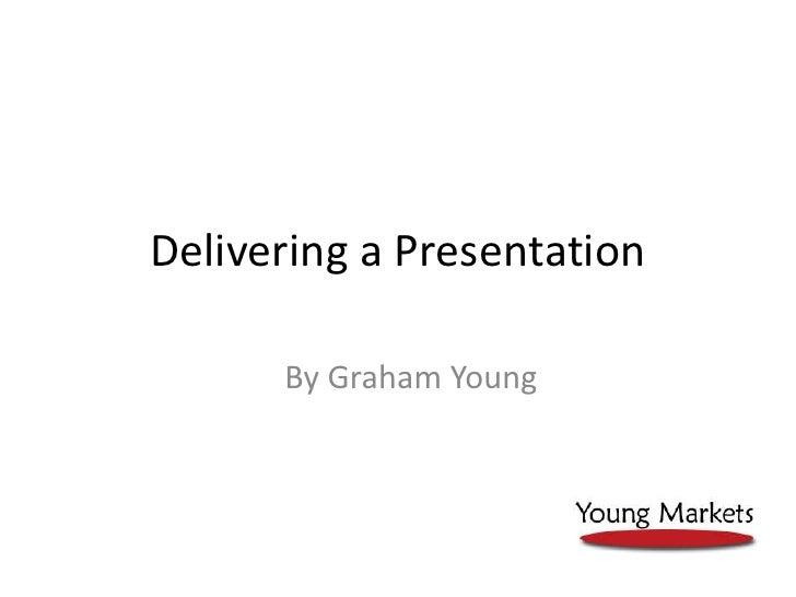 Delivering a Presentation<br />By Graham Young<br />