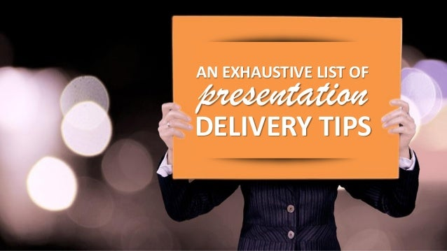 AN EXHAUSTIVE LIST OF DELIVERY TIPS presentation