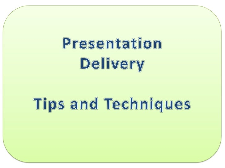 Presentation                                   Tips and Techniques  Delivery                  The ability to give a presen...