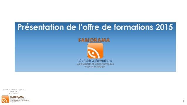 Propriété de Fabiorama Conseils & Formations Ne pas diffuser Présentation de l'offre de formations 2015 1