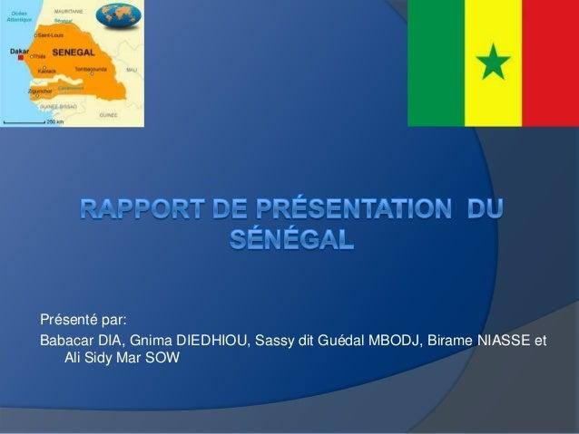 Présenté par:Babacar DIA, Gnima DIEDHIOU, Sassy dit Guédal MBODJ, Birame NIASSE etAli Sidy Mar SOW