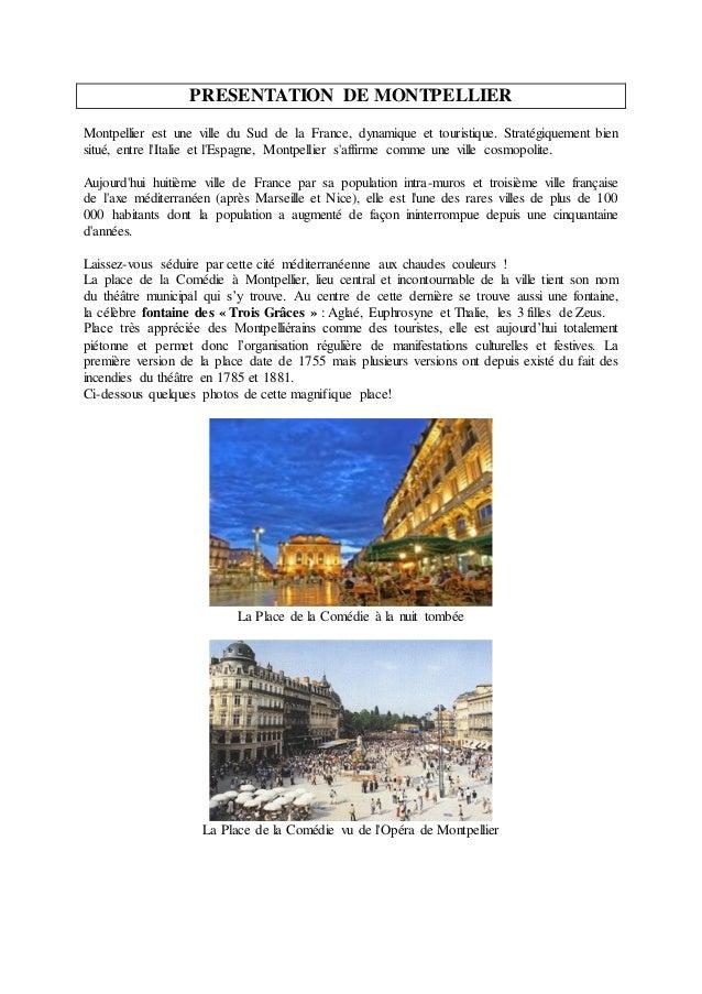 PRESENTATION DE MONTPELLIER Montpellier est une ville du Sud de la France, dynamique et touristique. Stratégiquement bien ...