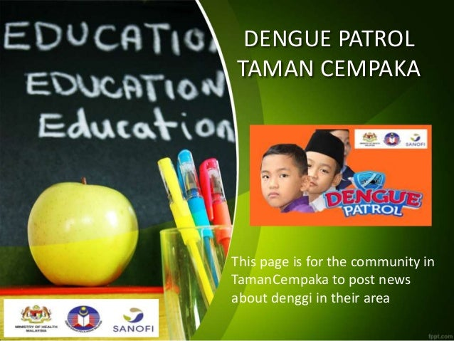 DENGUE PATROL TAMAN CEMPAKA This page is for the community in TamanCempaka to post news about denggi in their area