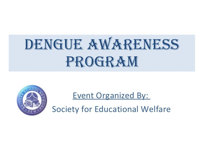 Dengue Awareness Program Event Organized By:  Society for Educational Welfare